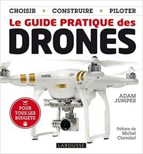 Le guide pratique des drones Adam Juniper