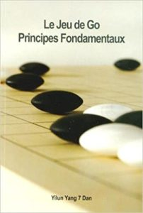Le jeu de Go – Principes fondamentaux Yilun Yang