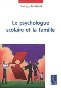 Le psychologue scolaire et la famille Dominique Guichard