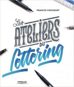Les ateliers du lettering Francis Chouquet