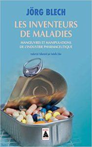 Les inventeurs de maladies – Manœuvres et manipulations de l'industrie pharmaceutique Jorg Blech