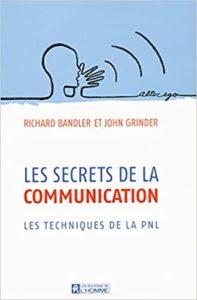Les secrets de la communication – Les techniques de la PNL John Grinder Richard Bandler