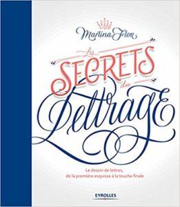Les secrets du lettrage – Le dessin de lettres de la première esquisse à la touche finale Martina Flor