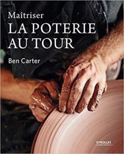 Maîtriser la poterie au tour Ben Carter
