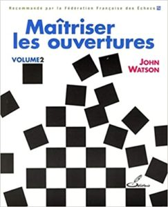 Maîtriser les ouvertures – Volume 2 John Watson