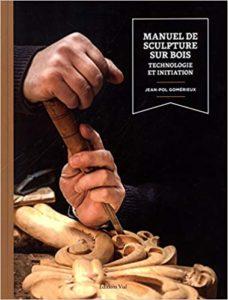 Manuel de sculpture sur bois technologie et initiation Jean Pol Gomérieux