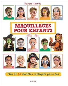 Maquillages pour enfants Plus de 30 modèles expliqués pas à pas Karen Harvey