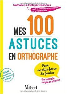 Mes 100 astuces en orthographe pour ne plus faire de fautes Nathalie Le Métayer Quinquis