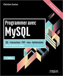 Programmer avec MySQL SQL – Transactions – PHP – Java – Optimisation. Avec 40 exercices corrigés. Christian Soutou