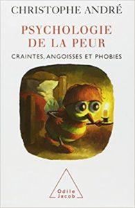 Psychologie de la peur craintes angoisses et phobies Christophe André