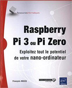 Raspberry Pi 3 ou Pi Zero – Exploitez tout le potentiel de votre nano ordinateur François Mocq