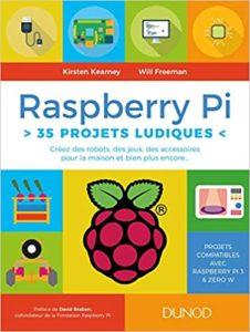 Raspberry Pi 35 projets ludiques – Créez des robots des jeux des accessoires pour la maison Kirsten Kearney Will Freeman