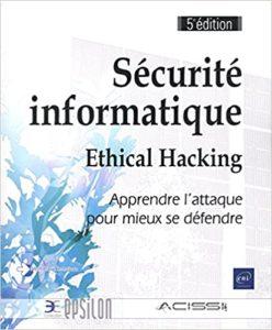 Sécurité informatique – Ethical Hacking – Apprendre l'attaque pour mieux se défendre Collectif