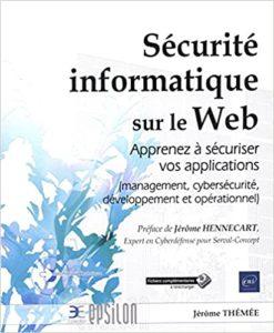 Sécurité informatique sur le web – Apprenez à sécuriser vos applications Jérôme Thémée