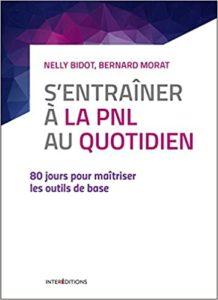 S'entraîner à la PNL au quotidien – 80 jours pour maîtriser les outils de base Nelly Bidot Bernard Morat