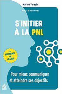 S'initier à la PNL – Pour mieux communiquer et atteindre ses objectifs Marion Sarazin