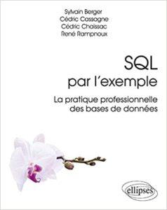 SQL par l'exemple la pratique professionnelle des bases de données Sylvain Berger Cédric Cassagne Cédric Chaissac René Rampnoux