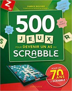 Scrabble – 500 jeux pour devenir un as du scrabble Fabrice Bouvier