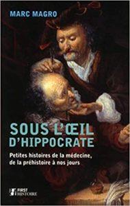 Sous l'œil d'Hippocrate – Petites histoires de la médecine de la préhistoire à nos jours Marc Magro