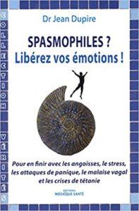 Spasmophiles libérez vos émotions Jean Dupire