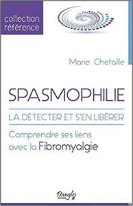 Spasmophilie – La détecter et s'en libérer – Comprendre ses liens avec la fibromyalgie Marie Chetaille