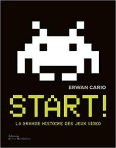 Start La Grande Histoire des jeux vidéo Erwan Cario