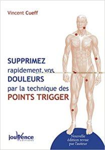 Supprimez rapidement vos douleurs par la techniques des points trigger Vincent Cueff
