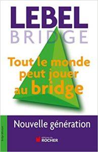 Tout le monde peut jouer au bridge Michel Lebel