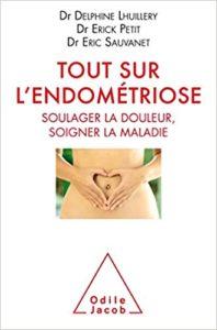 Tout sur l'endométriose – Soulager la douleur soigner la maladie Delphine Lhuillery Eric Petit Eric Sauvanet