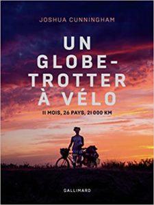 Un globe trotter à vélo 11 mois 26 pays 21 000 km Joshua Cunningham